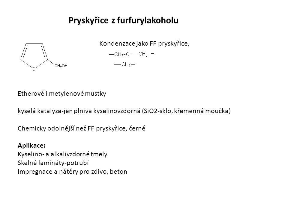 Pryskyřice z furfurylakoholu Kondenzace jako FF pryskyřice, Etherové i metylenové můstky kyselá katalýza-jen plniva kyselinovzdorná (SiO2-sklo, křemenná moučka) Chemicky odolnější než FF pryskyřice, černé Aplikace: Kyselino- a alkalivzdorné tmely Skelné lamináty-potrubí Impregnace a nátěry pro zdivo, beton