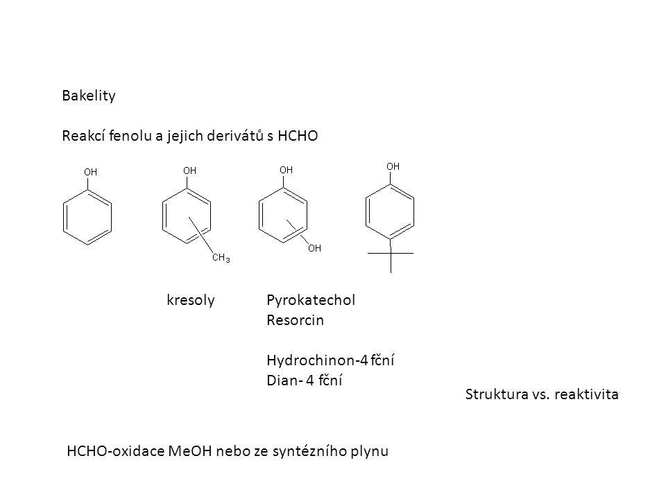 Bakelity Reakcí fenolu a jejich derivátů s HCHO kresolyPyrokatechol Resorcin Hydrochinon-4 fční Dian- 4 fční HCHO-oxidace MeOH nebo ze syntézního plynu Struktura vs.