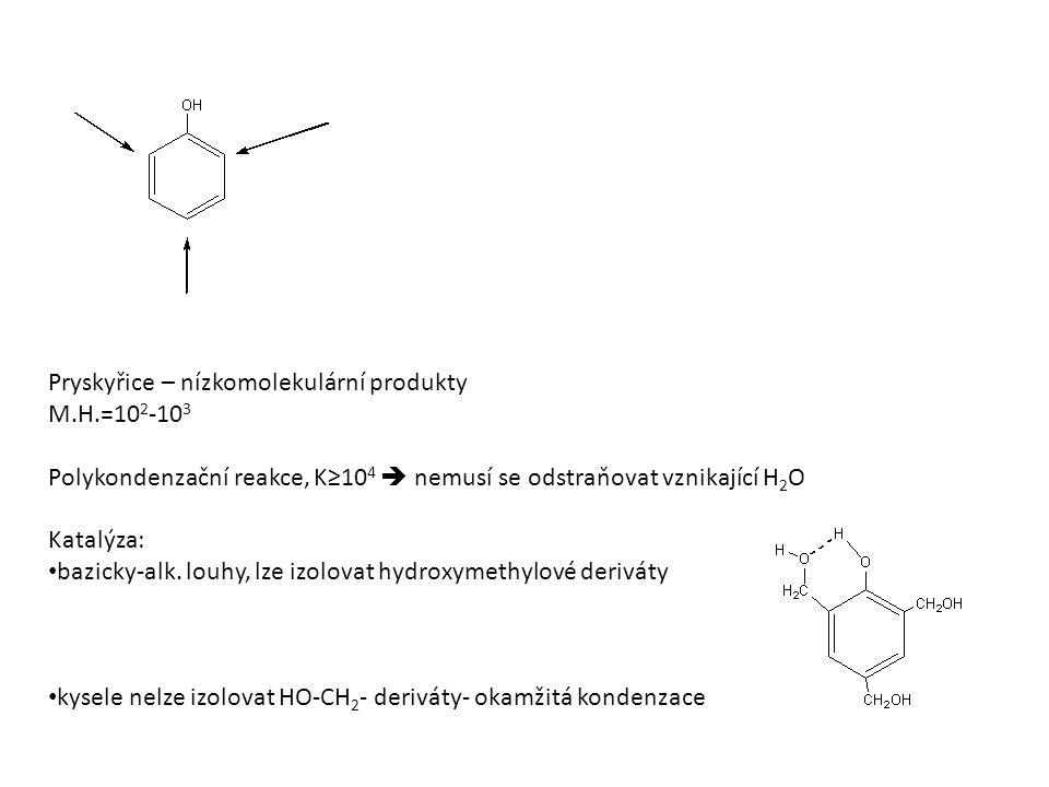 Pryskyřice – nízkomolekulární produkty M.H.=10 2 -10 3 Polykondenzační reakce, K≥10 4  nemusí se odstraňovat vznikající H 2 O Katalýza: bazicky-alk.