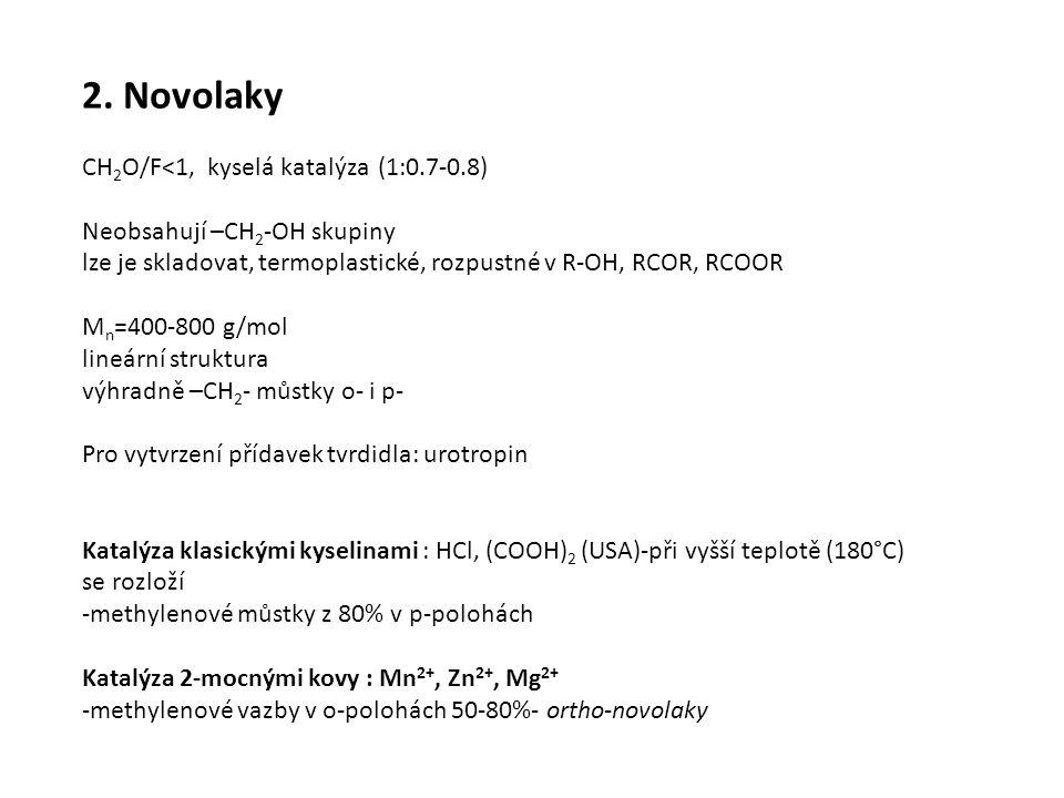 2. Novolaky CH 2 O/F<1, kyselá katalýza (1:0.7-0.8) Neobsahují –CH 2 -OH skupiny lze je skladovat, termoplastické, rozpustné v R-OH, RCOR, RCOOR M n =