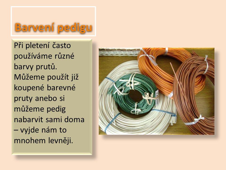Barvení pedigu Při pletení často používáme různé barvy prutů.