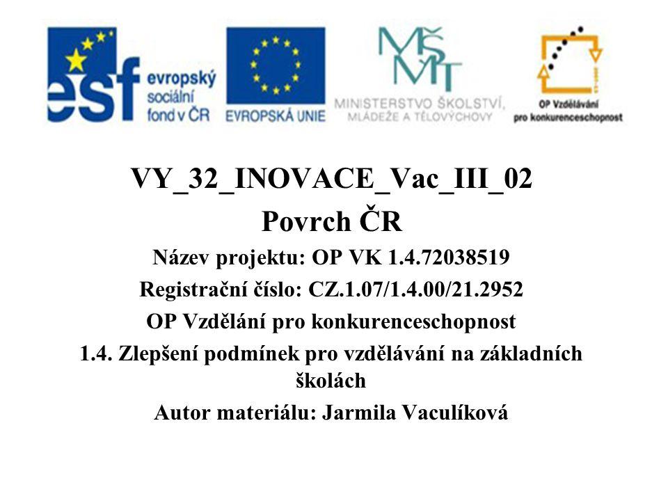 VY_32_INOVACE_Vac_III_02 Povrch ČR Název projektu: OP VK 1.4.72038519 Registrační číslo: CZ.1.07/1.4.00/21.2952 OP Vzdělání pro konkurenceschopnost 1.4.