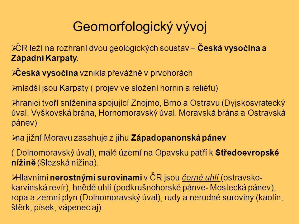 Geomorfologický vývoj  ČR leží na rozhraní dvou geologických soustav – Česká vysočina a Západní Karpaty.