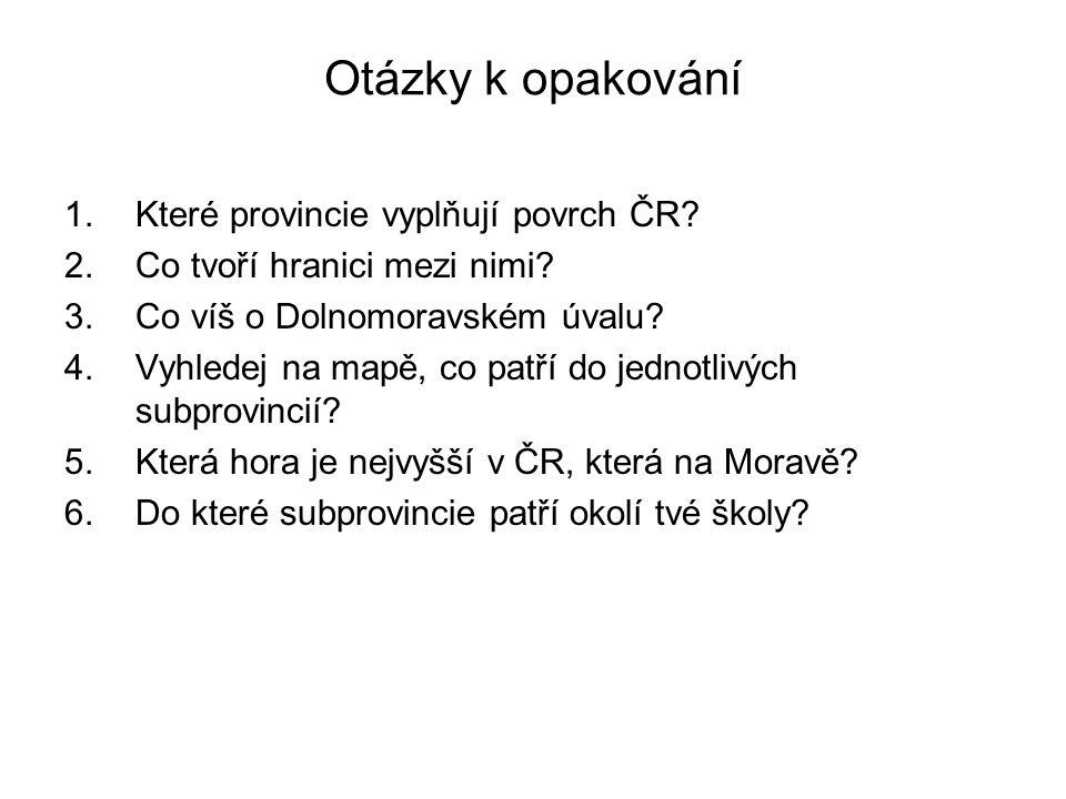 Otázky k opakování 1.Které provincie vyplňují povrch ČR.
