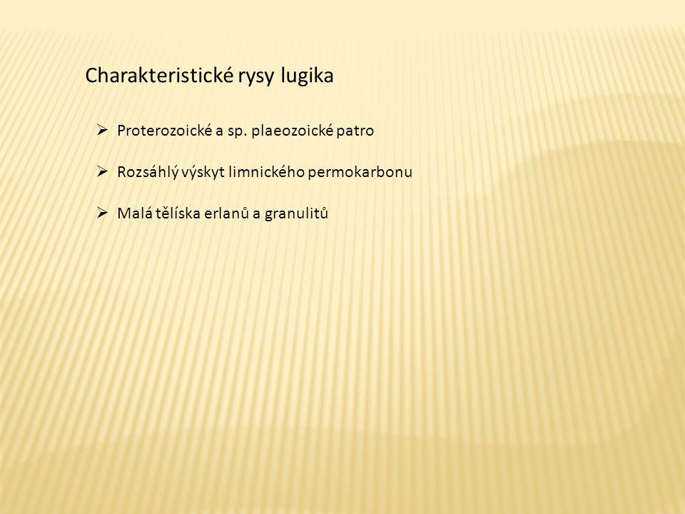 Charakteristické rysy lugika  Proterozoické a sp. plaeozoické patro  Rozsáhlý výskyt limnického permokarbonu  Malá tělíska erlanů a granulitů
