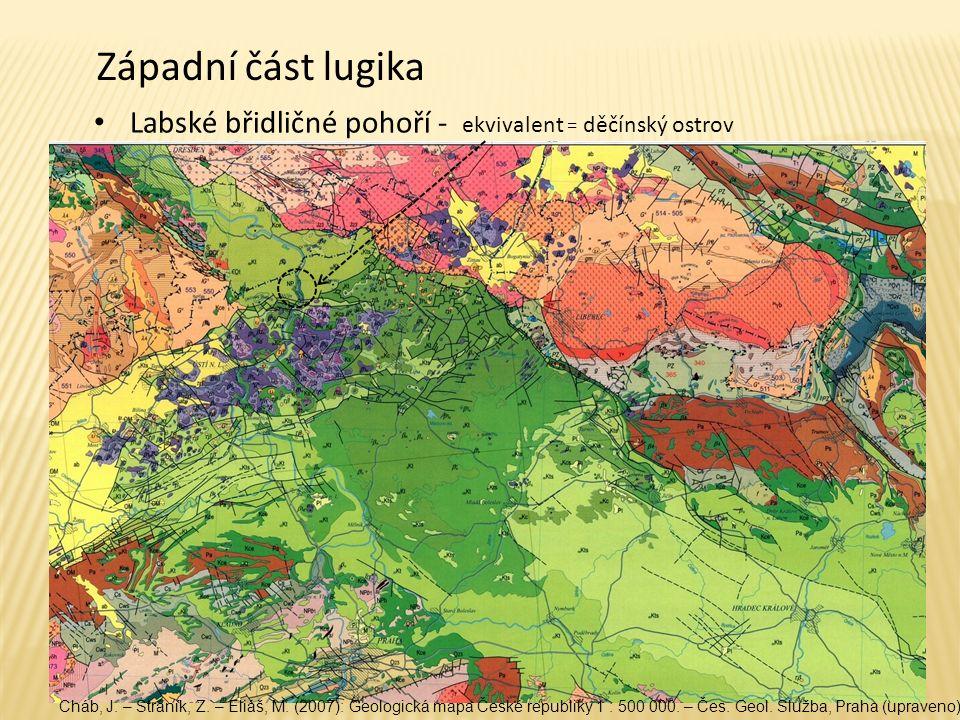 Západní část lugika Labské břidličné pohoří - ekvivalent = děčínský ostrov Cháb, J. – Stráník, Z. – Eliáš, M. (2007): Geologická mapa České republiky
