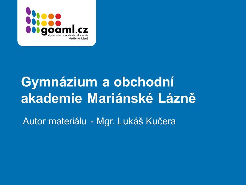 Gymnázium a obchodní akademie Mariánské Lázně Autor materiálu - Mgr. Lukáš Kučera
