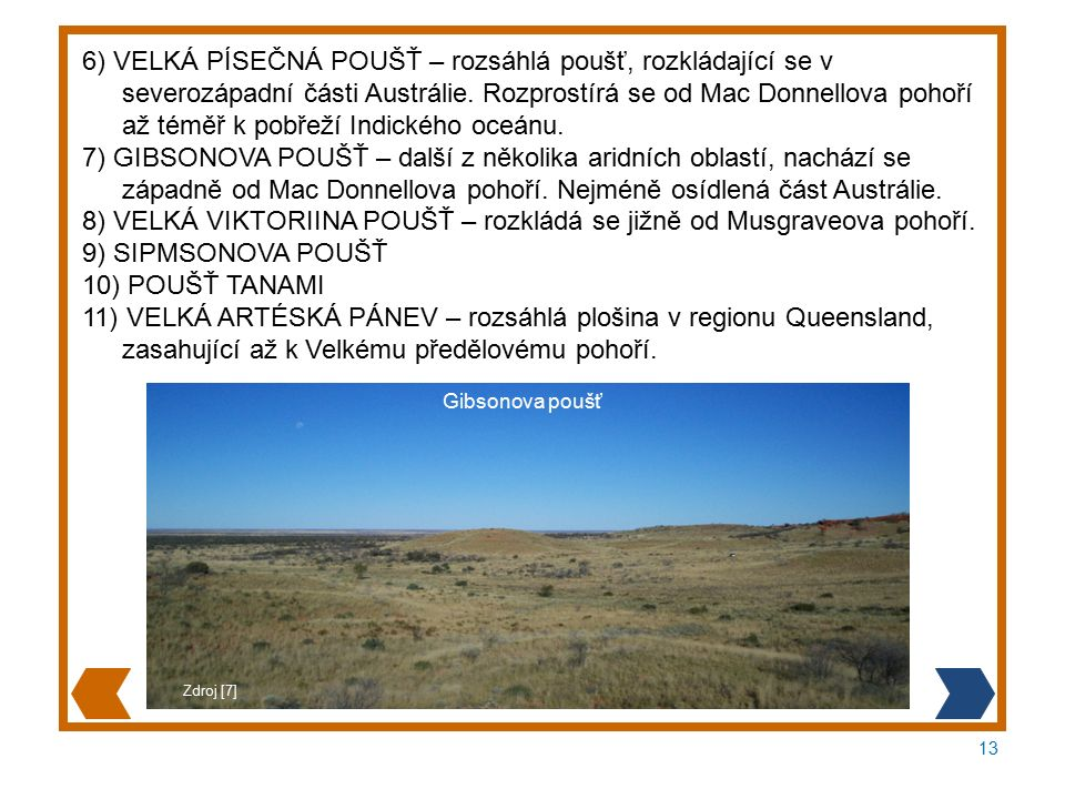 13 6) VELKÁ PÍSEČNÁ POUŠŤ – rozsáhlá poušť, rozkládající se v severozápadní části Austrálie.