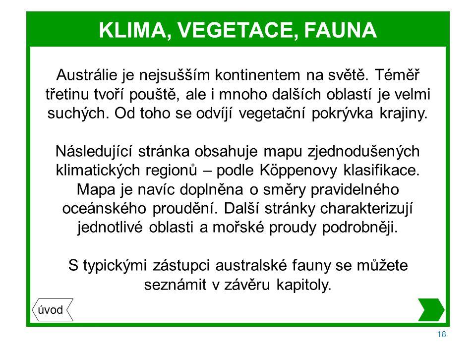 18 KLIMA, VEGETACE, FAUNA Austrálie je nejsušším kontinentem na světě.