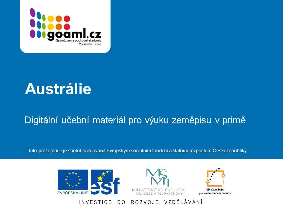 Austrálie Digitální učební materiál pro výuku zeměpisu v primě Tato prezentace je spolufinancována Evropským sociálním fondem a státním rozpočtem České republiky.