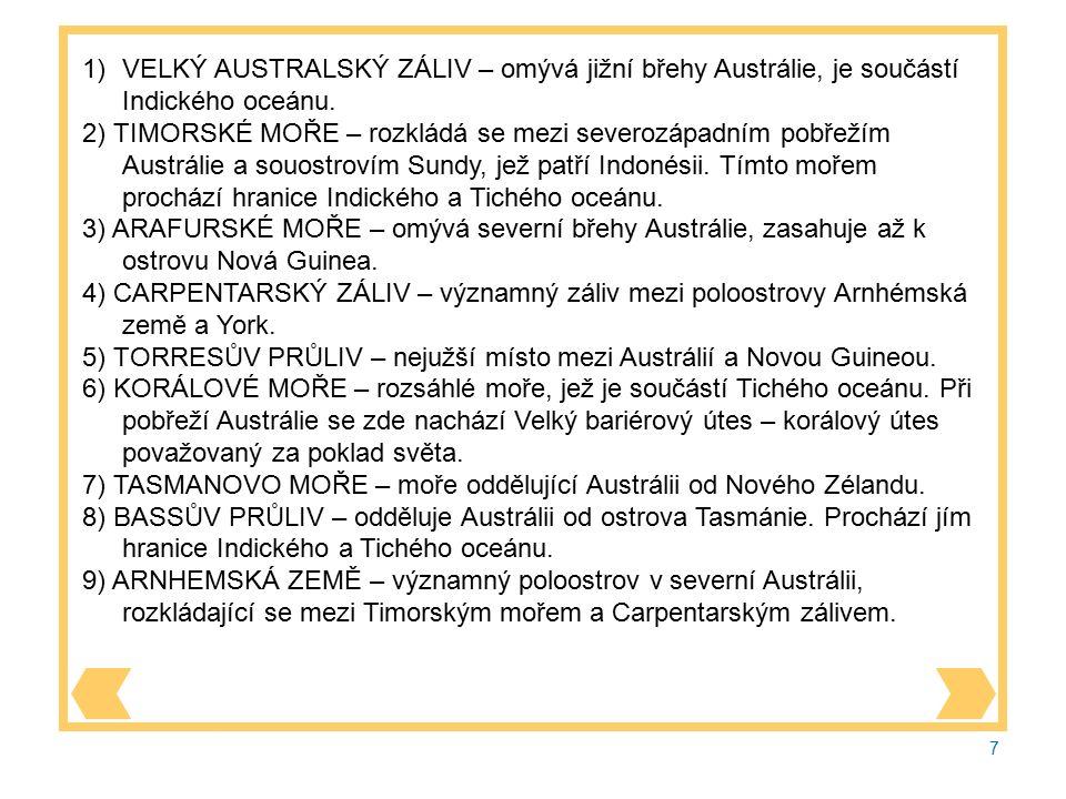7 1)VELKÝ AUSTRALSKÝ ZÁLIV – omývá jižní břehy Austrálie, je součástí Indického oceánu.