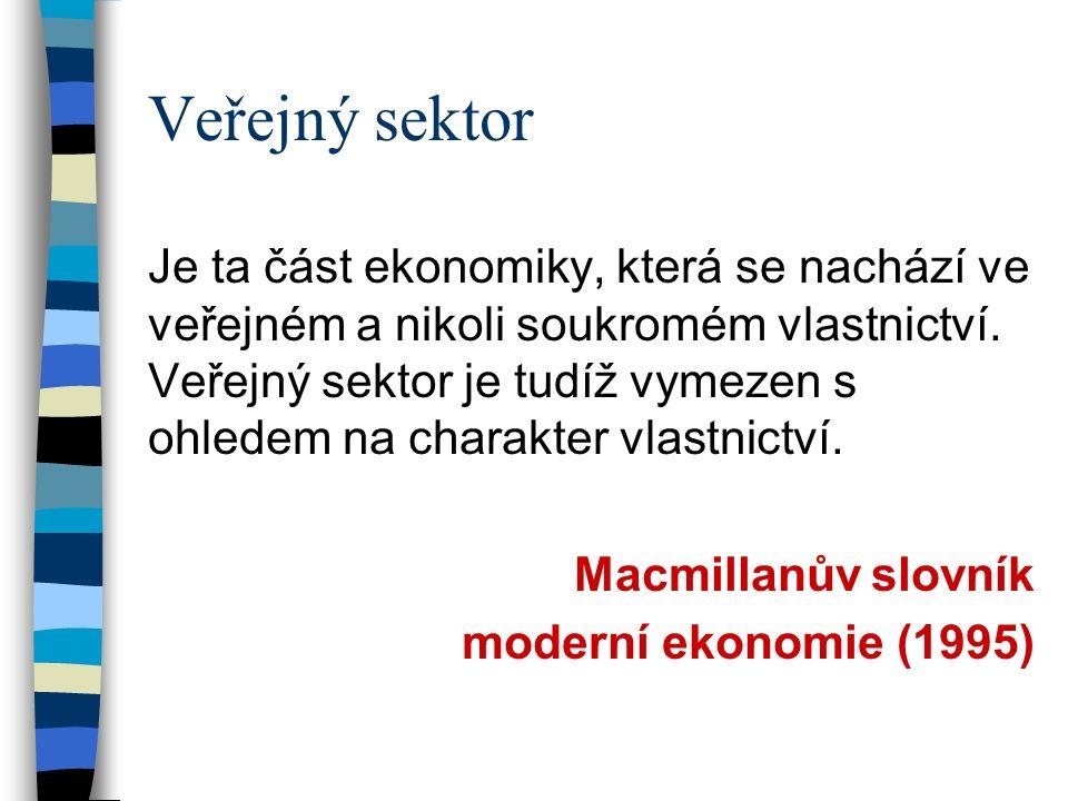 Veřejný sektor Je ta část ekonomiky, která se nachází ve veřejném a nikoli soukromém vlastnictví.