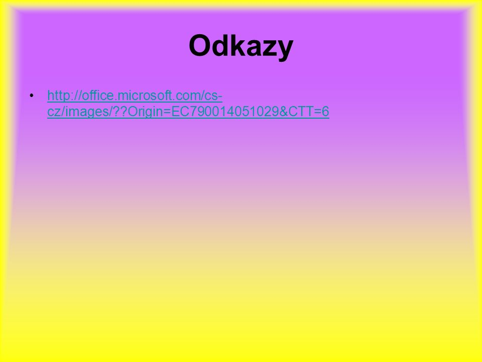 Odkazy http://office.microsoft.com/cs- cz/images/ Origin=EC790014051029&CTT=6http://office.microsoft.com/cs- cz/images/ Origin=EC790014051029&CTT=6