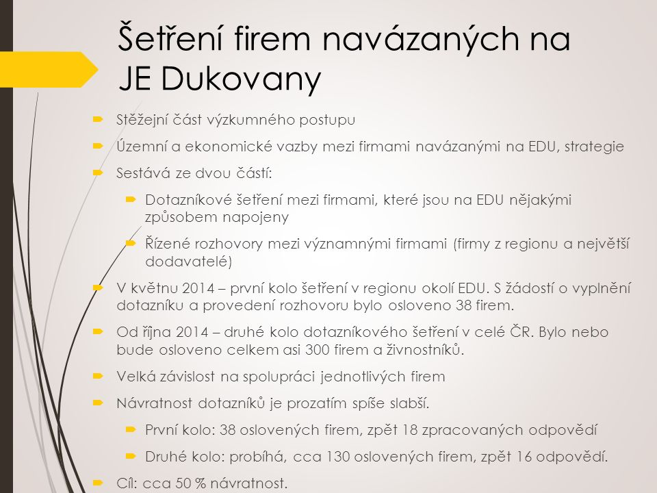 Šetření firem navázaných na JE Dukovany  Stěžejní část výzkumného postupu  Územní a ekonomické vazby mezi firmami navázanými na EDU, strategie  Ses
