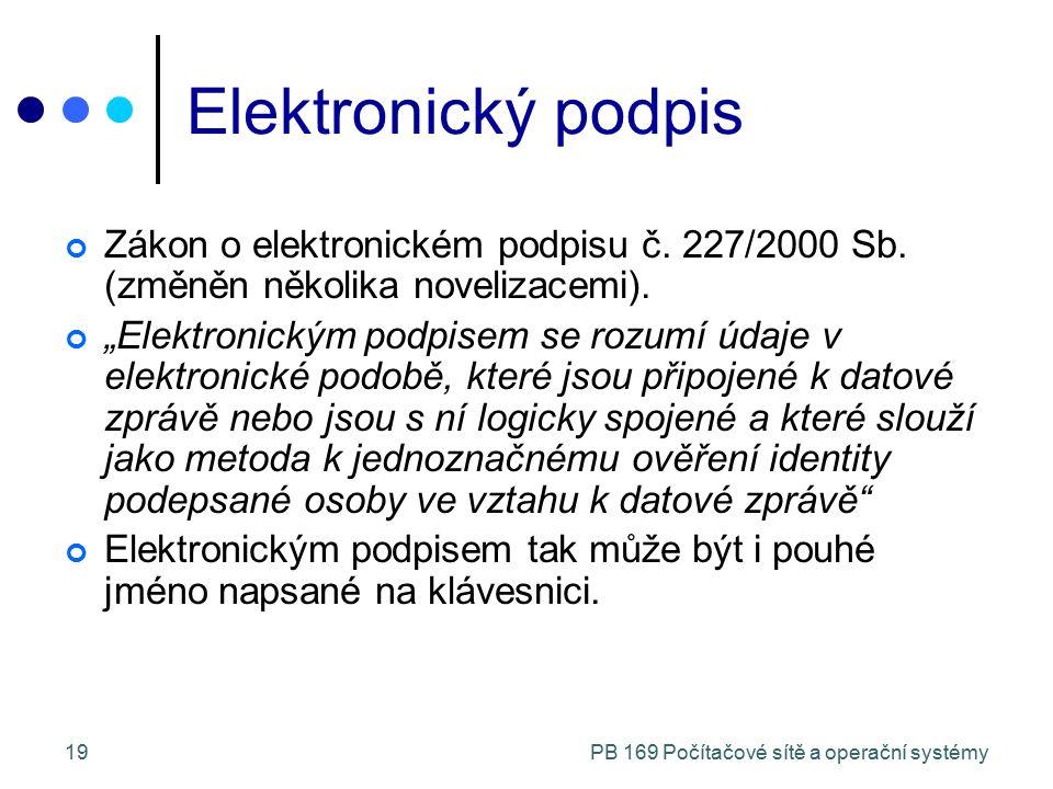 """PB 169 Počítačové sítě a operační systémy19 Elektronický podpis Zákon o elektronickém podpisu č. 227/2000 Sb. (změněn několika novelizacemi). """"Elektro"""