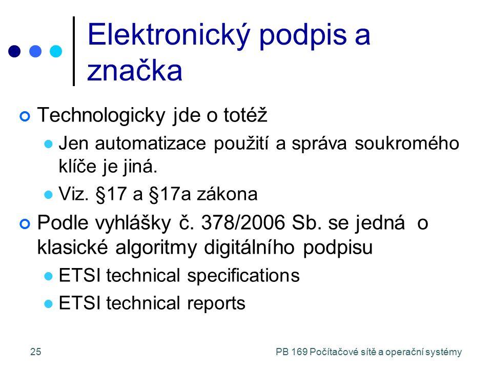 PB 169 Počítačové sítě a operační systémy25 Elektronický podpis a značka Technologicky jde o totéž Jen automatizace použití a správa soukromého klíče