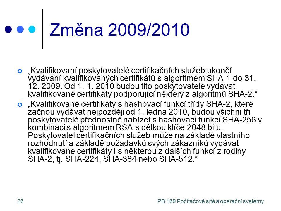 """PB 169 Počítačové sítě a operační systémy26 Změna 2009/2010 """"Kvalifikovaní poskytovatelé certifikačních služeb ukončí vydávání kvalifikovaných certifikátů s algoritmem SHA-1 do 31."""