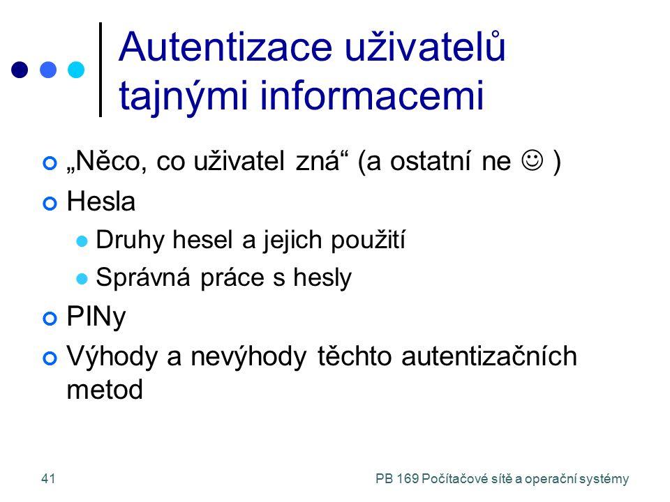 """PB 169 Počítačové sítě a operační systémy41 Autentizace uživatelů tajnými informacemi """"Něco, co uživatel zná"""" (a ostatní ne ) Hesla Druhy hesel a jeji"""