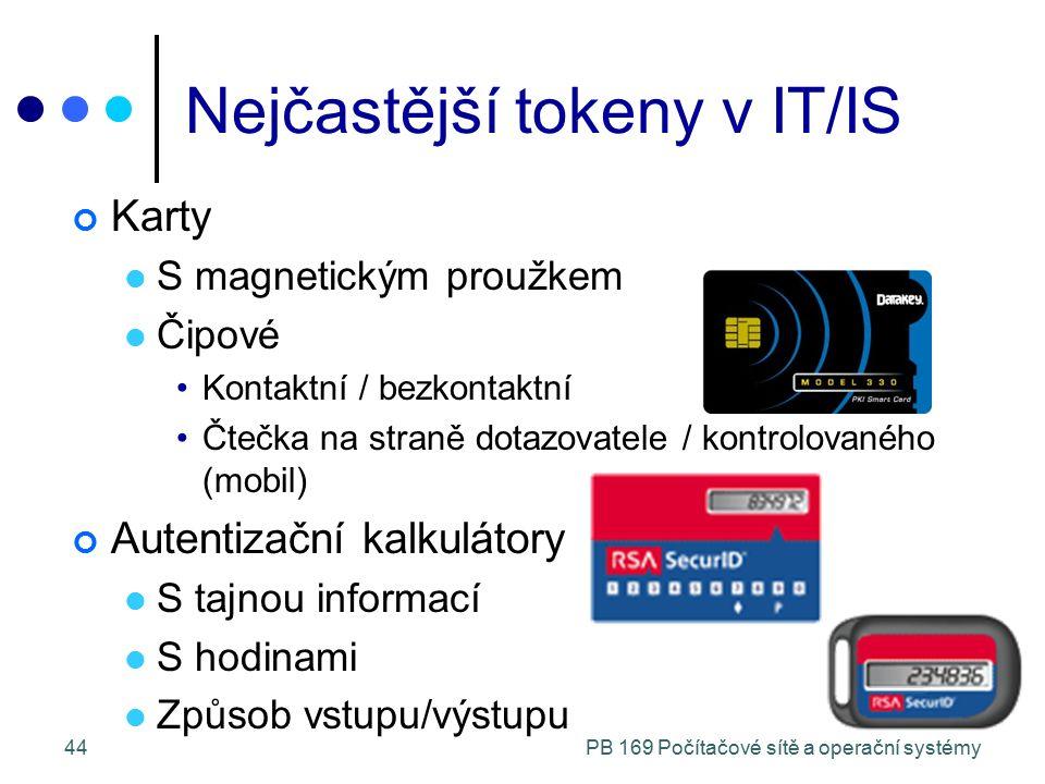 PB 169 Počítačové sítě a operační systémy44 Nejčastější tokeny v IT/IS Karty S magnetickým proužkem Čipové Kontaktní / bezkontaktní Čtečka na straně dotazovatele / kontrolovaného (mobil) Autentizační kalkulátory S tajnou informací S hodinami Způsob vstupu/výstupu