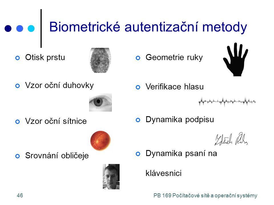 PB 169 Počítačové sítě a operační systémy46 Biometrické autentizační metody Otisk prstu Vzor oční duhovky Vzor oční sítnice Srovnání obličeje Geometrie ruky Verifikace hlasu Dynamika podpisu Dynamika psaní na klávesnici