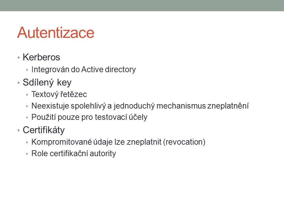 Autentizace Kerberos Integrován do Active directory Sdílený key Textový řetězec Neexistuje spolehlivý a jednoduchý mechanismus zneplatnění Použití pouze pro testovací účely Certifikáty Kompromitované údaje lze zneplatnit (revocation) Role certifikační autority