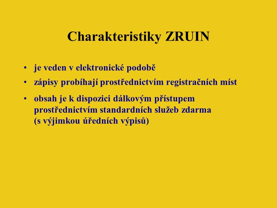 Charakteristiky ZRUIN je veden v elektronické podobě zápisy probíhají prostřednictvím registračních míst obsah je k dispozici dálkovým přístupem prostřednictvím standardních služeb zdarma (s výjimkou úředních výpisů)
