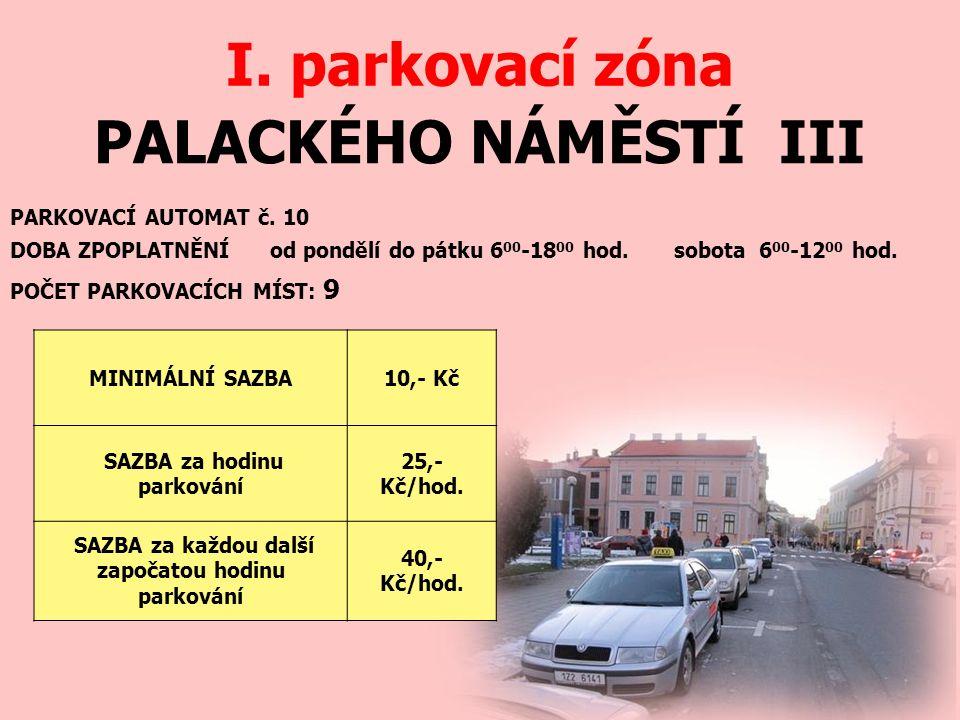 PALACKÉHO NÁMĚSTÍ III I. parkovací zóna PARKOVACÍ AUTOMAT č. 10 DOBA ZPOPLATNĚNÍ od pondělí do pátku 6 00 -18 00 hod. sobota 6 00 -12 00 hod. MINIMÁLN