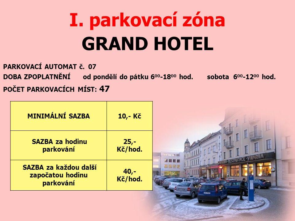 GRAND HOTEL I. parkovací zóna PARKOVACÍ AUTOMAT č. 07 DOBA ZPOPLATNĚNÍ od pondělí do pátku 6 00 -18 00 hod. sobota 6 00 -12 00 hod. MINIMÁLNÍ SAZBA10,