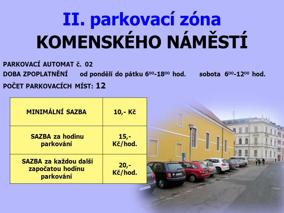 KOMENSKÉHO NÁMĚSTÍ II. parkovací zóna PARKOVACÍ AUTOMAT č. 02 DOBA ZPOPLATNĚNÍ od pondělí do pátku 6 00 -18 00 hod. sobota 6 00 -12 00 hod. MINIMÁLNÍ