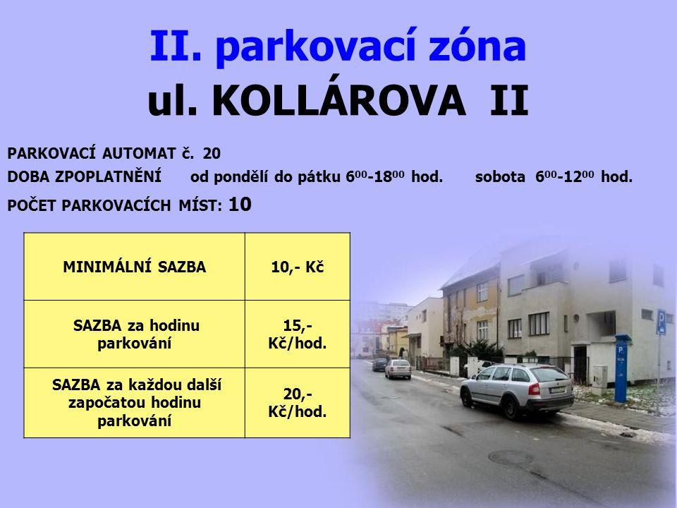 ul. KOLLÁROVA II II. parkovací zóna PARKOVACÍ AUTOMAT č. 20 DOBA ZPOPLATNĚNÍ od pondělí do pátku 6 00 -18 00 hod. sobota 6 00 -12 00 hod. MINIMÁLNÍ SA
