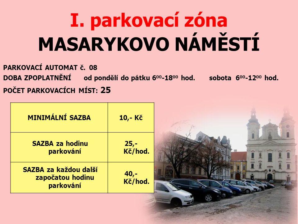 MASARYKOVO NÁMĚSTÍ I. parkovací zóna PARKOVACÍ AUTOMAT č. 08 DOBA ZPOPLATNĚNÍ od pondělí do pátku 6 00 -18 00 hod. sobota 6 00 -12 00 hod. MINIMÁLNÍ S