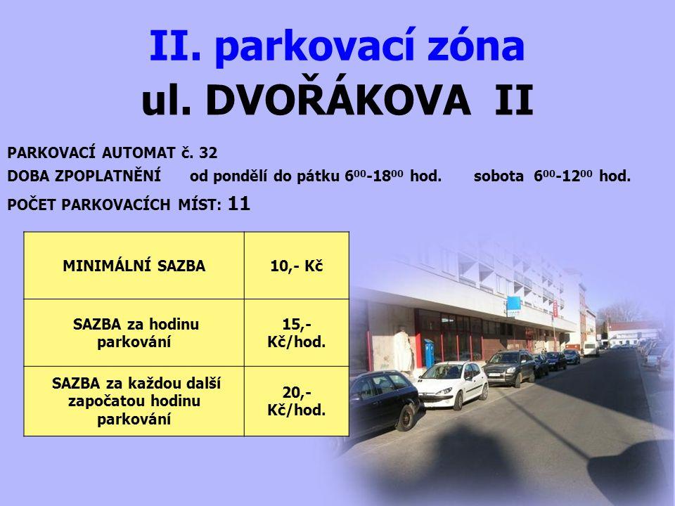 ul. DVOŘÁKOVA II II. parkovací zóna PARKOVACÍ AUTOMAT č. 32 DOBA ZPOPLATNĚNÍ od pondělí do pátku 6 00 -18 00 hod. sobota 6 00 -12 00 hod. MINIMÁLNÍ SA