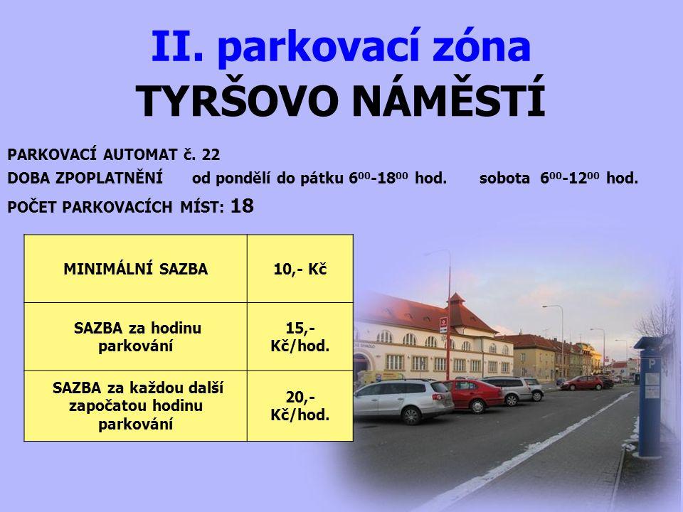 TYRŠOVO NÁMĚSTÍ II. parkovací zóna PARKOVACÍ AUTOMAT č. 22 DOBA ZPOPLATNĚNÍ od pondělí do pátku 6 00 -18 00 hod. sobota 6 00 -12 00 hod. MINIMÁLNÍ SAZ