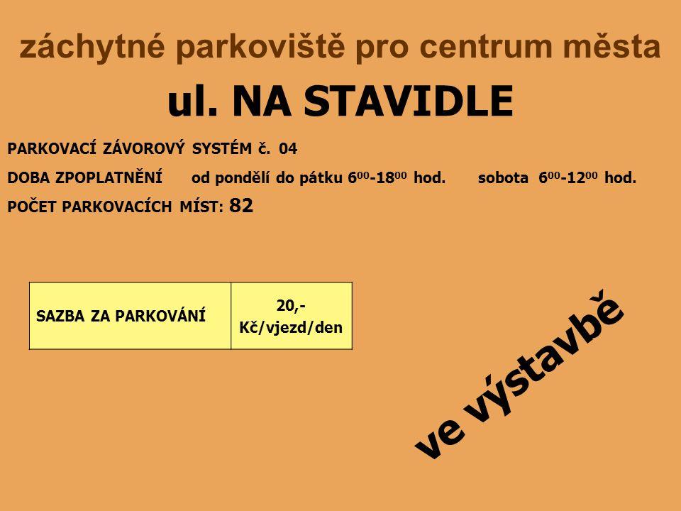 ul. NA STAVIDLE DOBA ZPOPLATNĚNÍ od pondělí do pátku 6 00 -18 00 hod.