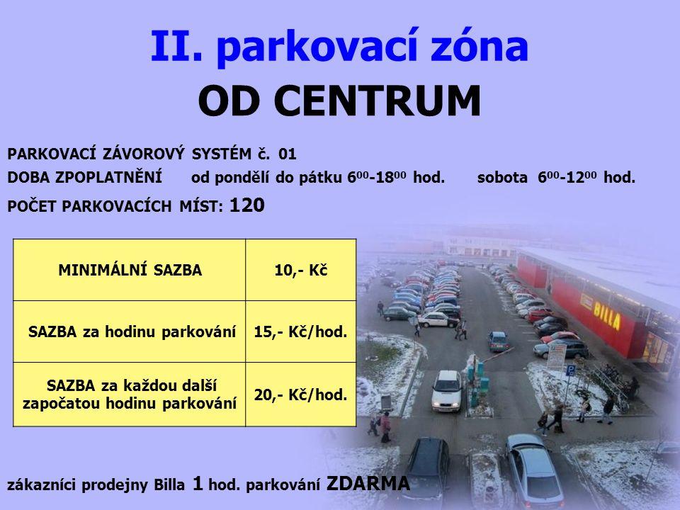 OD CENTRUM PARKOVACÍ ZÁVOROVÝ SYSTÉM č. 01 DOBA ZPOPLATNĚNÍ od pondělí do pátku 6 00 -18 00 hod.