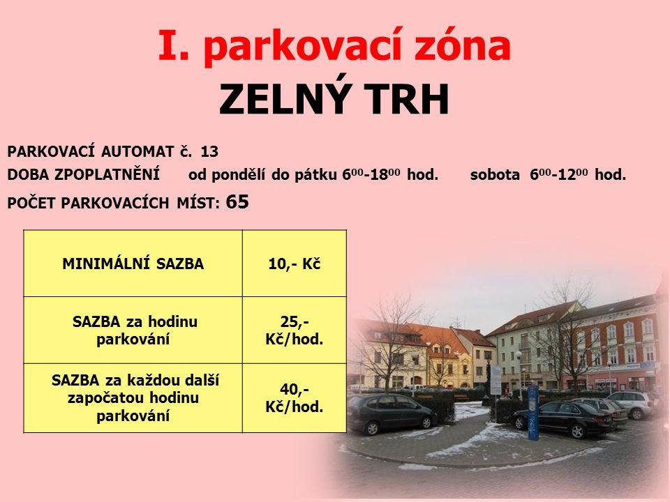 ZELNÝ TRH I. parkovací zóna PARKOVACÍ AUTOMAT č. 13 DOBA ZPOPLATNĚNÍ od pondělí do pátku 6 00 -18 00 hod. sobota 6 00 -12 00 hod. MINIMÁLNÍ SAZBA10,-
