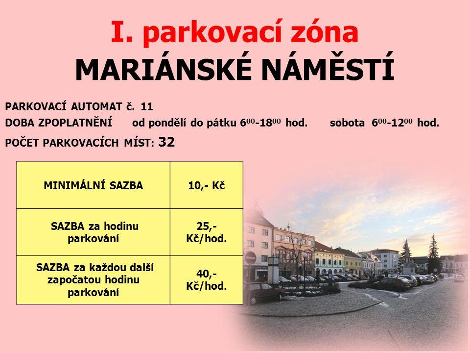 MARIÁNSKÉ NÁMĚSTÍ I. parkovací zóna PARKOVACÍ AUTOMAT č. 11 DOBA ZPOPLATNĚNÍ od pondělí do pátku 6 00 -18 00 hod. sobota 6 00 -12 00 hod. MINIMÁLNÍ SA