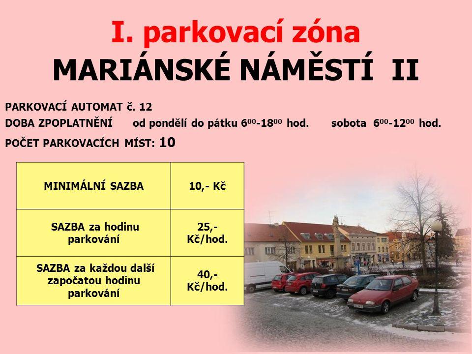 MARIÁNSKÉ NÁMĚSTÍ II I. parkovací zóna PARKOVACÍ AUTOMAT č. 12 DOBA ZPOPLATNĚNÍ od pondělí do pátku 6 00 -18 00 hod. sobota 6 00 -12 00 hod. MINIMÁLNÍ