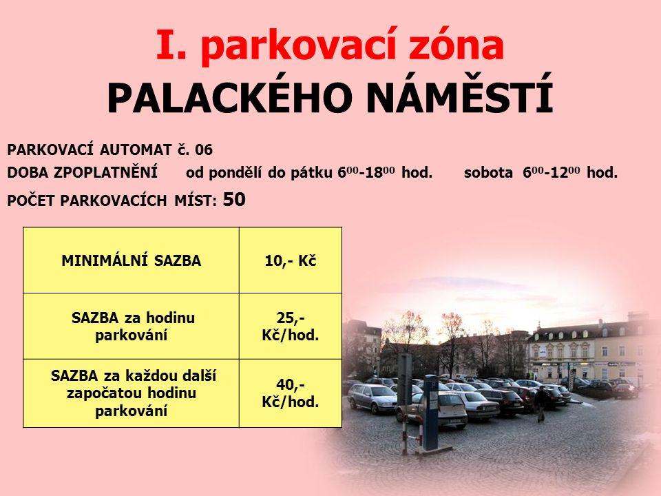 PALACKÉHO NÁMĚSTÍ I. parkovací zóna PARKOVACÍ AUTOMAT č. 06 DOBA ZPOPLATNĚNÍ od pondělí do pátku 6 00 -18 00 hod. sobota 6 00 -12 00 hod. MINIMÁLNÍ SA