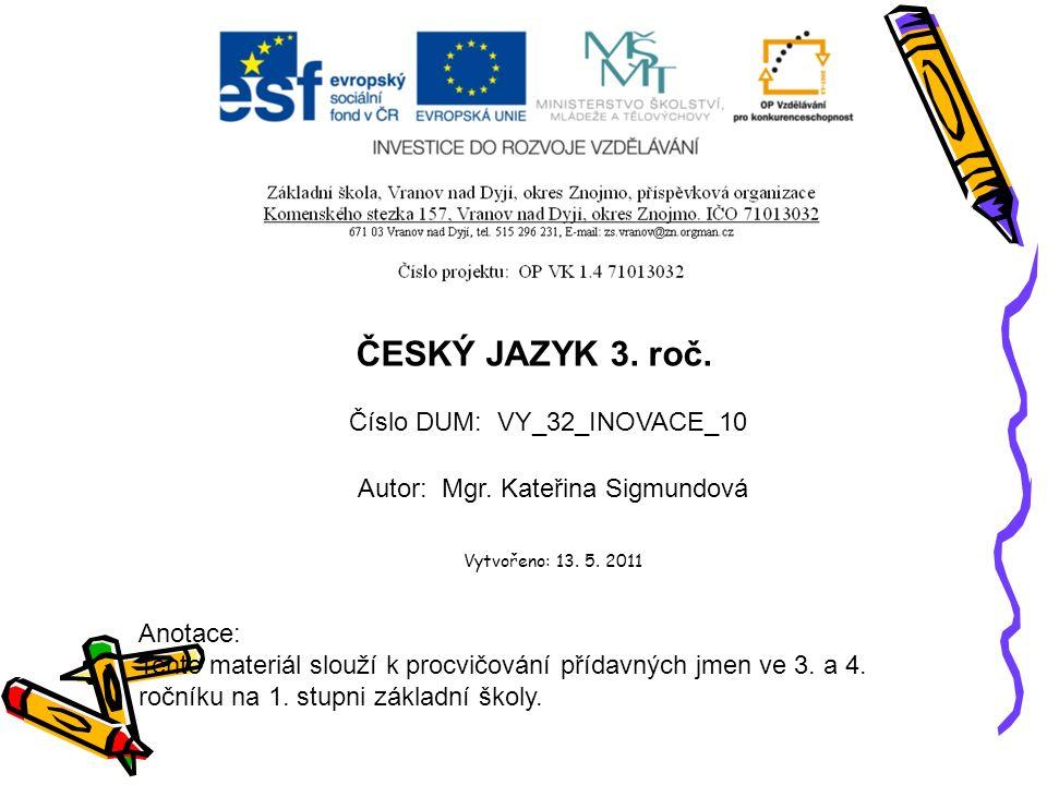 Číslo DUM: VY_32_INOVACE_10 Autor: Mgr. Kateřina Sigmundová Vytvořeno: 13.