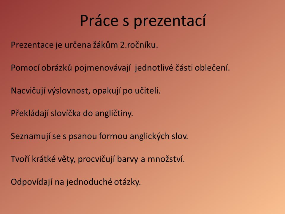 Práce s prezentací Prezentace je určena žákům 2.ročníku.