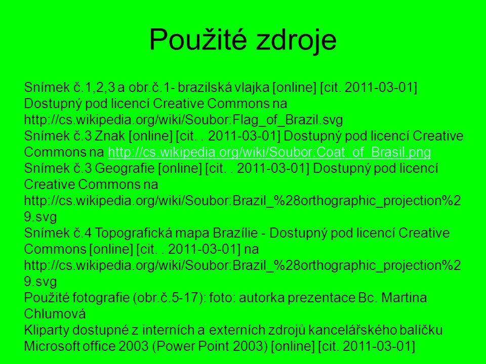 Použité zdroje Snímek č.1,2,3 a obr.č.1- brazilská vlajka [online] [cit. 2011-03-01] Dostupný pod licencí Creative Commons na http://cs.wikipedia.org/