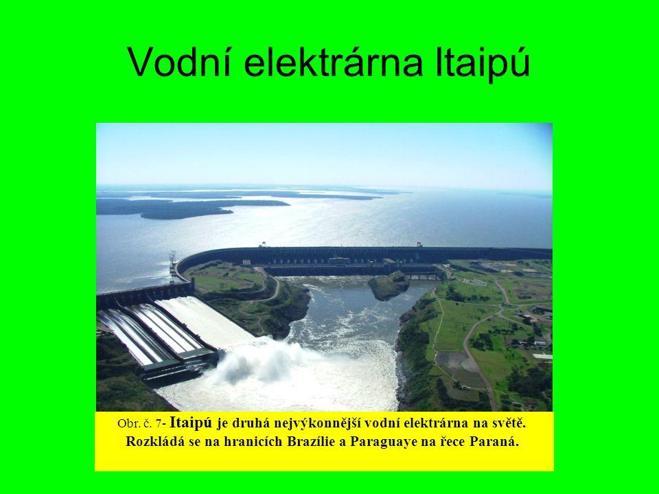 Vodní elektrárna Itaipú Obr. č. 7- Itaipú je druhá nejvýkonnější vodní elektrárna na světě. Rozkládá se na hranicích Brazílie a Paraguaye na řece Para