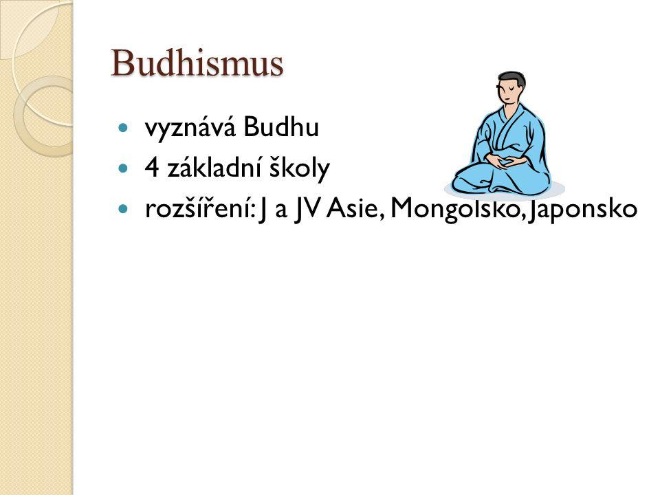 Budhismus vyznává Budhu 4 základní školy rozšíření: J a JV Asie, Mongolsko, Japonsko