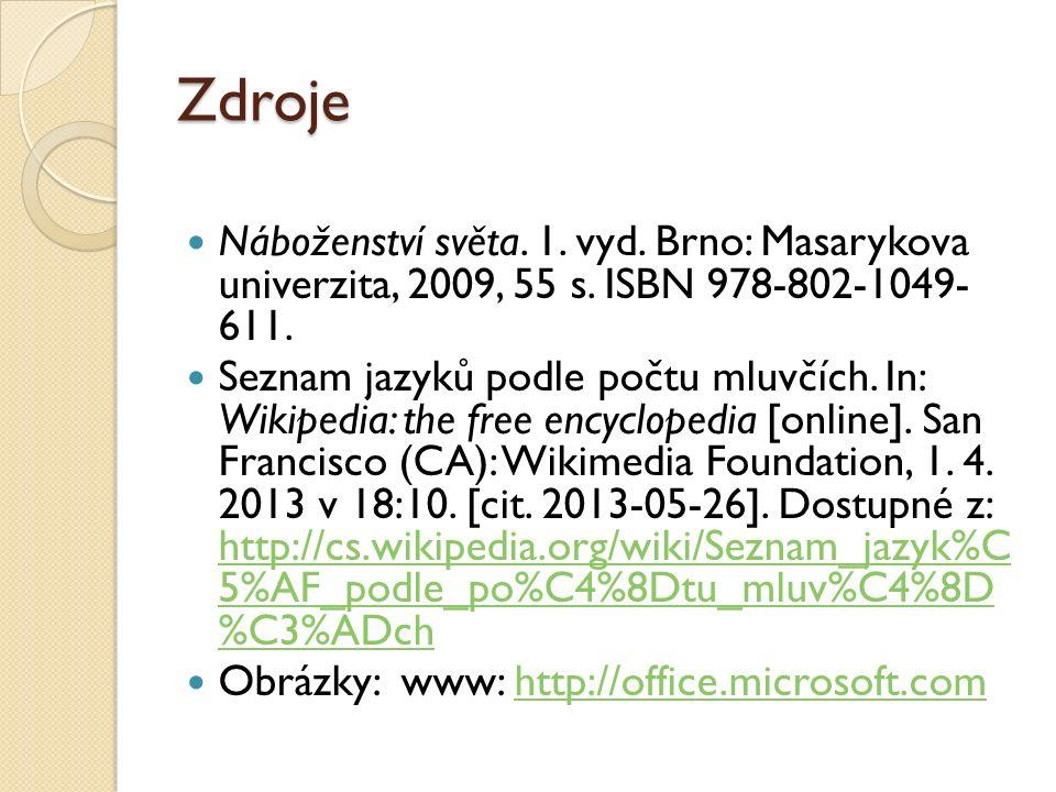 Zdroje Náboženství světa. 1. vyd. Brno: Masarykova univerzita, 2009, 55 s. ISBN 978-802-1049- 611. Seznam jazyků podle počtu mluvčích. In: Wikipedia: