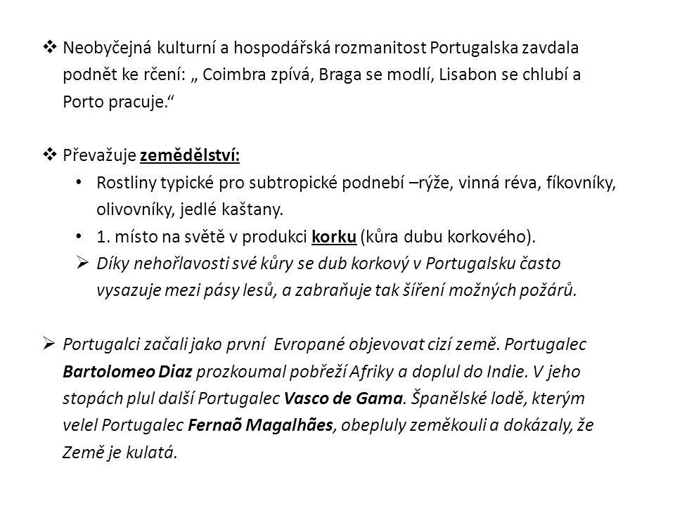 """ Neobyčejná kulturní a hospodářská rozmanitost Portugalska zavdala podnět ke rčení: """" Coimbra zpívá, Braga se modlí, Lisabon se chlubí a Porto pracuje.  Převažuje zemědělství: Rostliny typické pro subtropické podnebí –rýže, vinná réva, fíkovníky, olivovníky, jedlé kaštany."""
