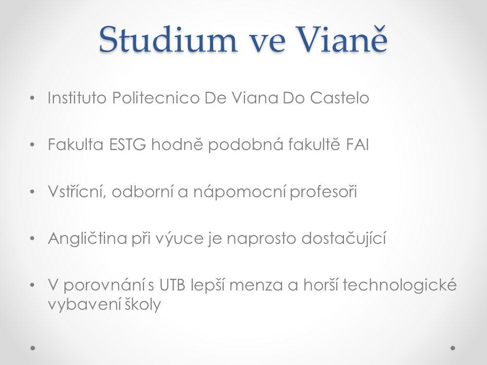 Studium ve Vianě Instituto Politecnico De Viana Do Castelo Fakulta ESTG hodně podobná fakultě FAI Vstřícní, odborní a nápomocní profesoři Angličtina při výuce je naprosto dostačující V porovnání s UTB lepší menza a horší technologické vybavení školy