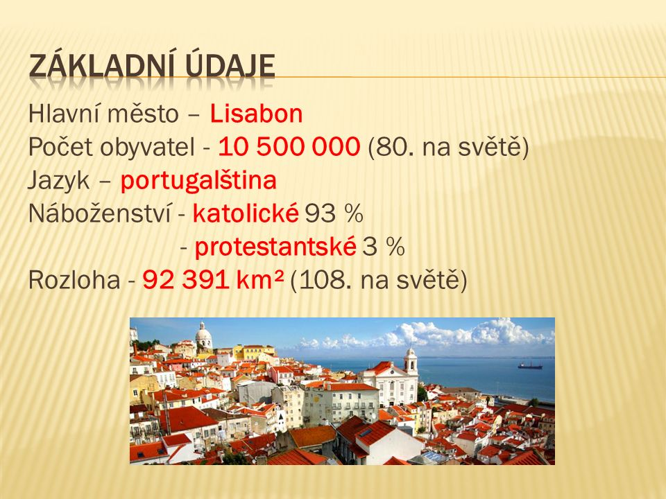 Hlavní město – Lisabon Počet obyvatel - 10 500 000 (80.