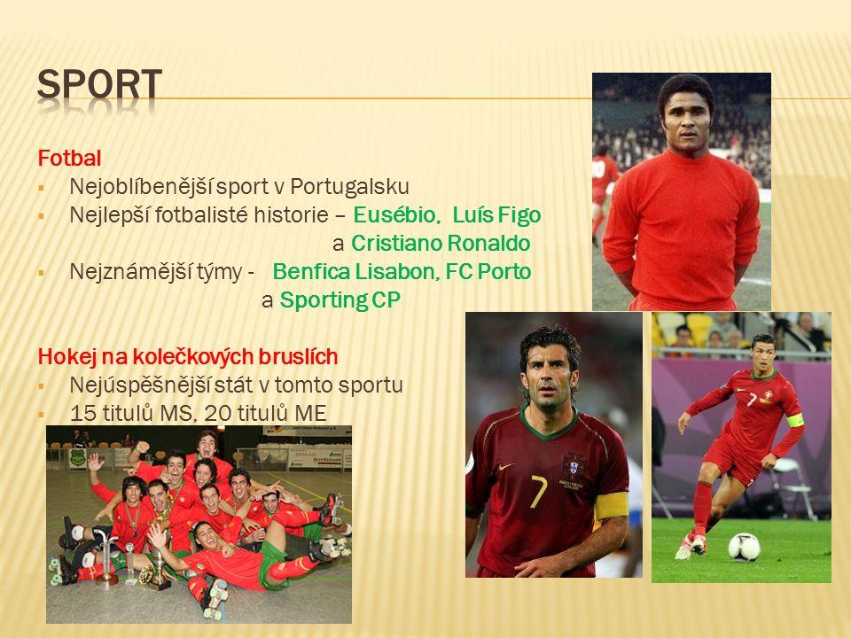 Fotbal  Nejoblíbenější sport v Portugalsku  Nejlepší fotbalisté historie – Eusébio, Luís Figo a Cristiano Ronaldo  Nejznámější týmy - Benfica Lisabon, FC Porto a Sporting CP Hokej na kolečkových bruslích  Nejúspěšnější stát v tomto sportu  15 titulů MS, 20 titulů ME