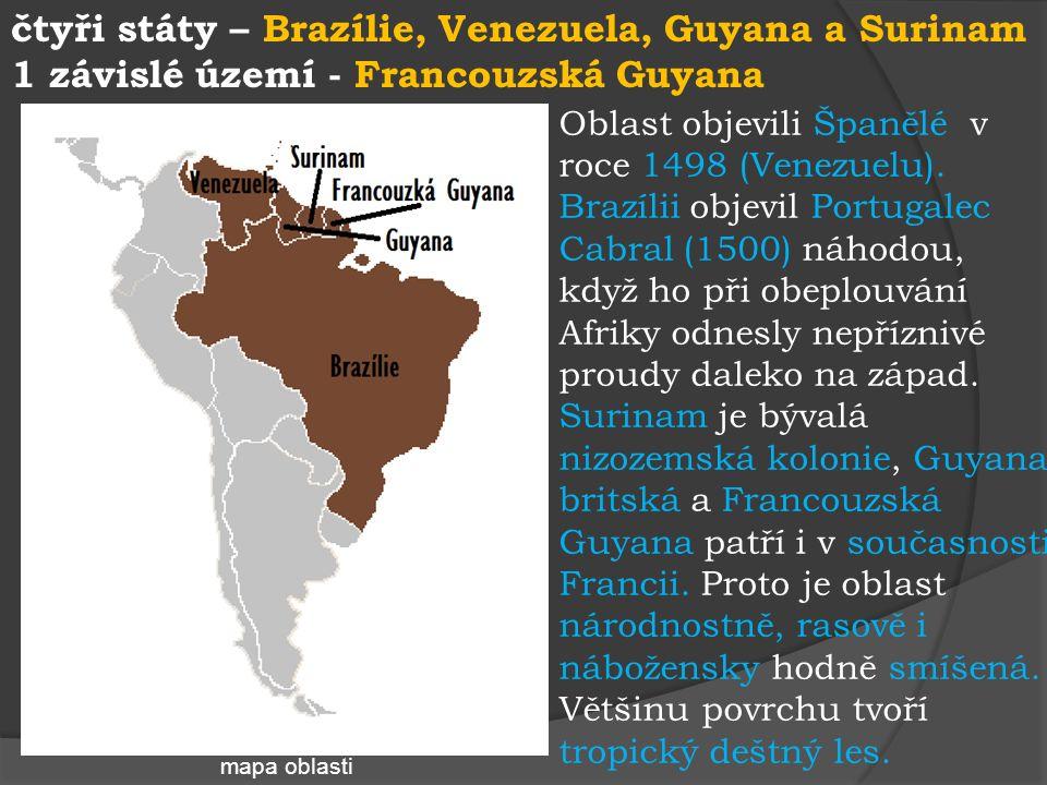 čtyři státy – Brazílie, Venezuela, Guyana a Surinam 1 závislé území - Francouzská Guyana mapa oblasti Oblast objevili Španělé v roce 1498 (Venezuelu).